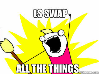 ls swap all the things